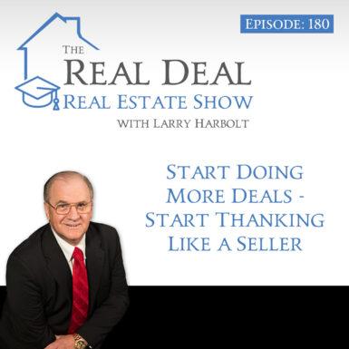 180 – Start Doing More Deals, Start Thinking Like a Seller