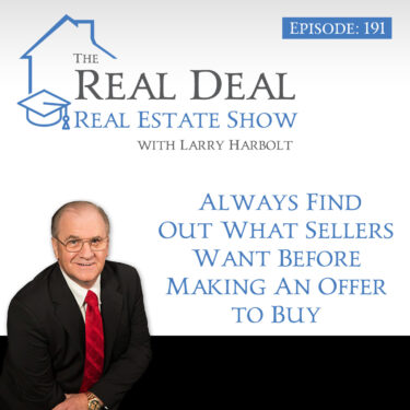191 – Always Find Out What Sellers Want Before Making An Offer To Buy