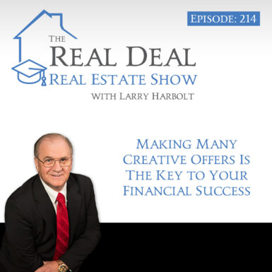 214 – Making Many Creative Offers Is The Key To Your Financial Success